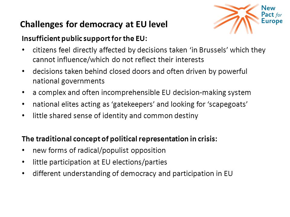 Challenges for democracy at EU level Insufficient public support for the EU: citizens feel directly affected by decisions taken 'in Brussels' which th