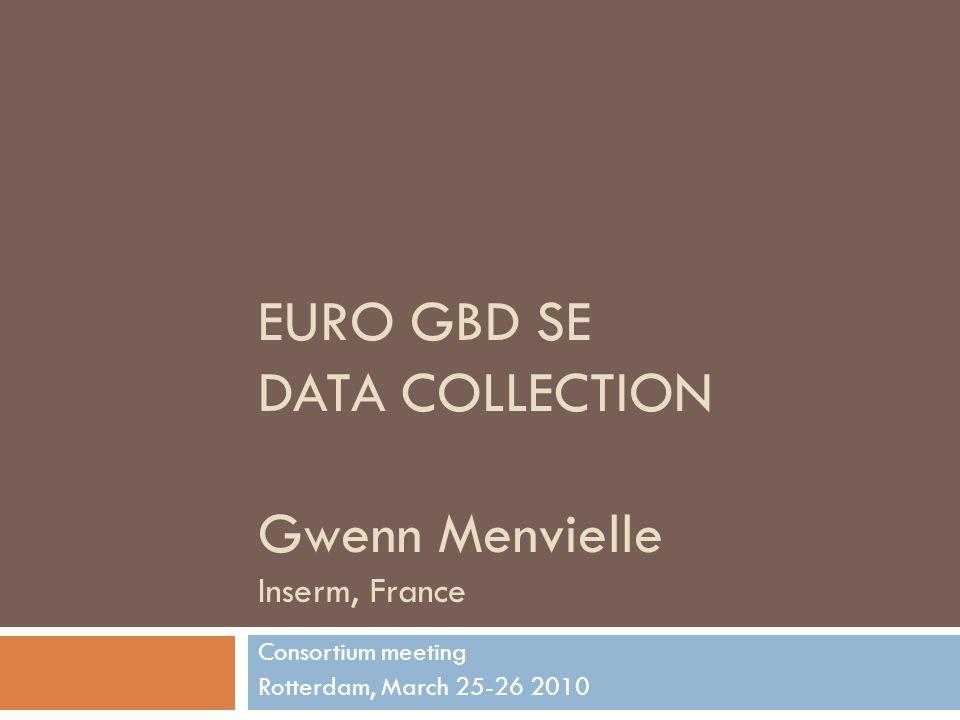 EURO GBD SE DATA COLLECTION Gwenn Menvielle Inserm, France Consortium meeting Rotterdam, March 25-26 2010
