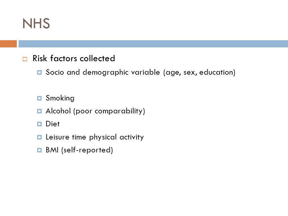  Risk factors collected  Socio and demographic variable (age, sex, education)  Smoking  Alcohol (poor comparability)  Diet  Leisure time physical activity  BMI (self-reported)