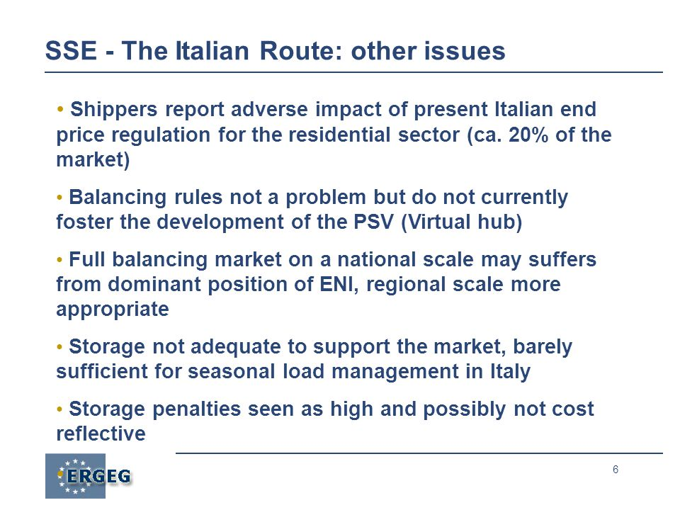 6 SSE - The Italian Route: other issues Shippers report adverse impact of present Italian end price regulation for the residential sector (ca.