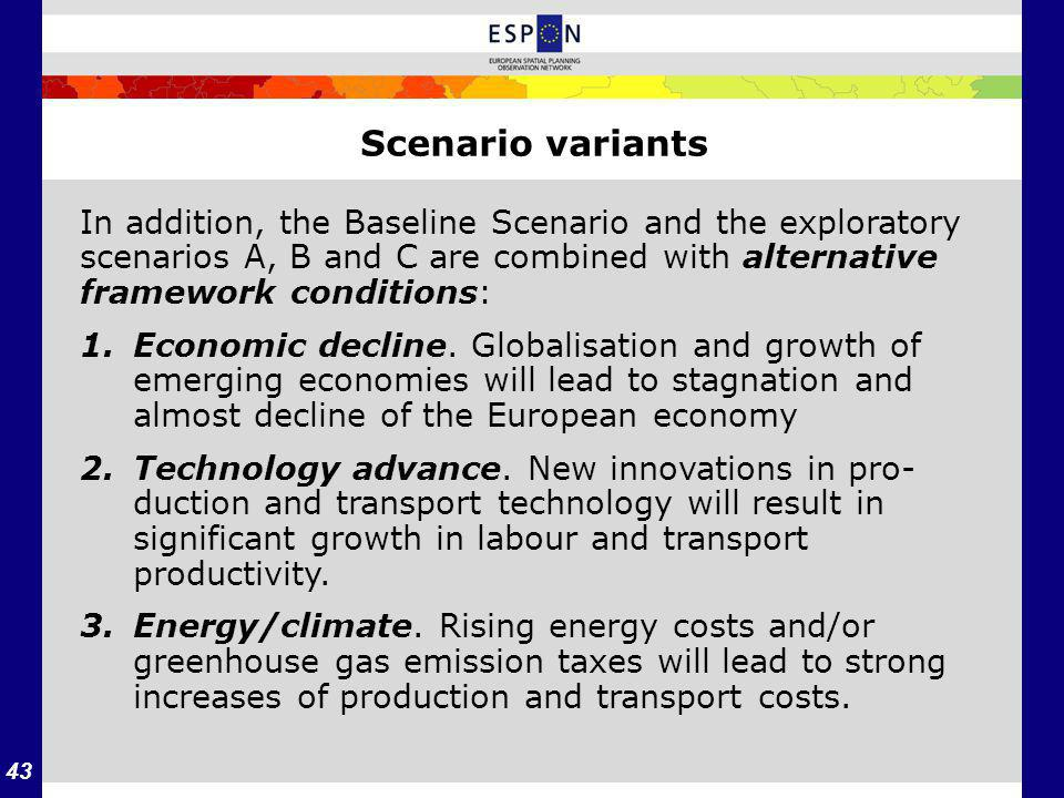 43 Scenario variants In addition, the Baseline Scenario and the exploratory scenarios A, B and C are combined with alternative framework conditions: 1.Economic decline.