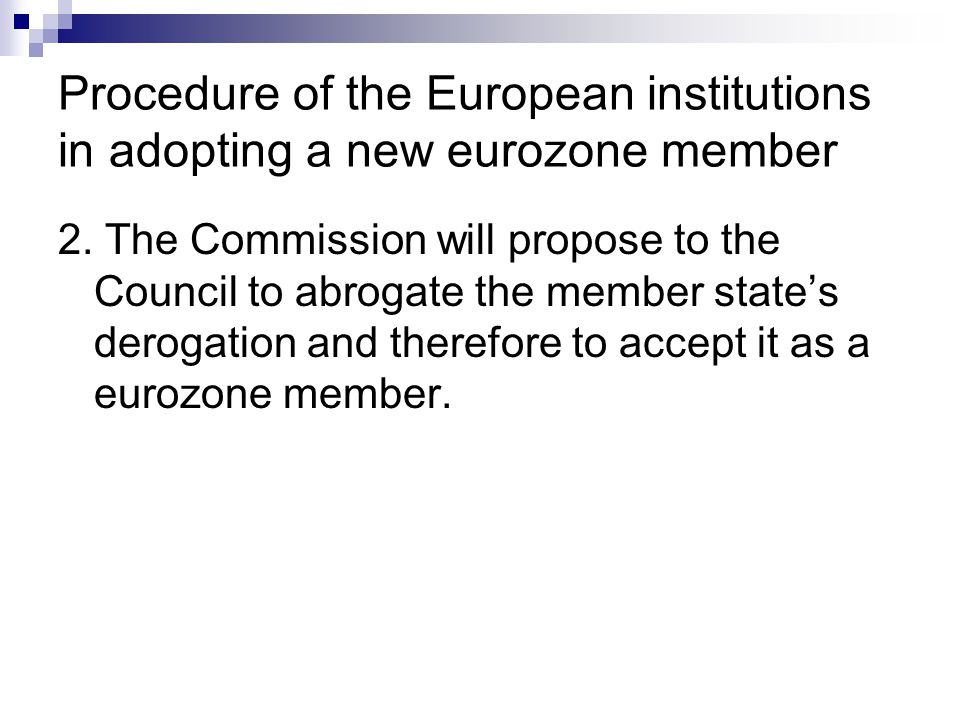 Procedure of the European institutions in adopting a new eurozone member 2. The Commission will propose to the Council to abrogate the member state's