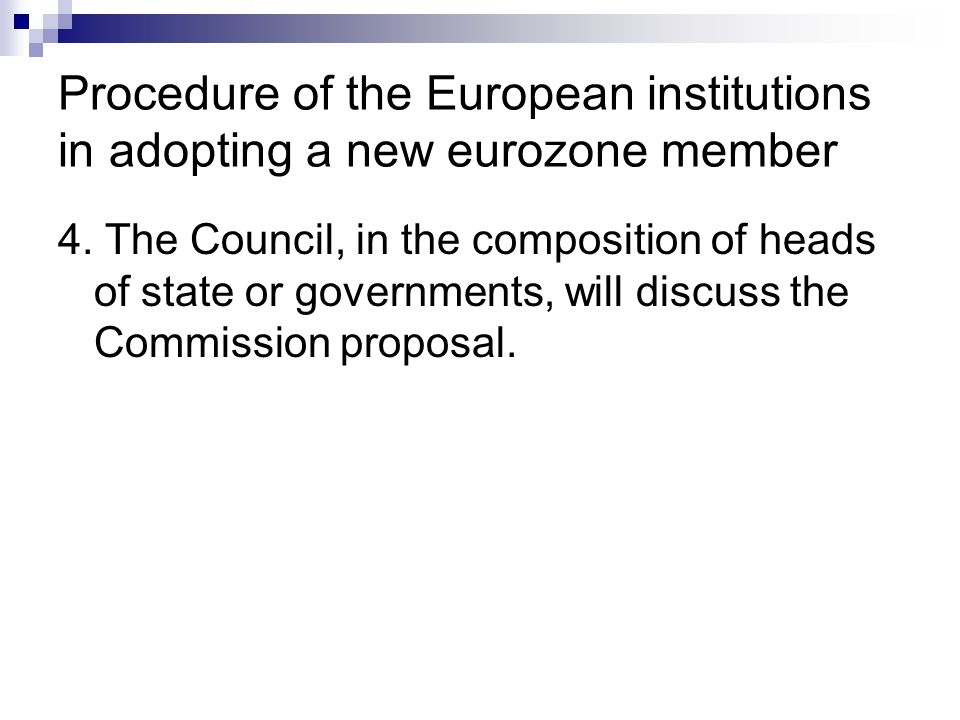 Procedure of the European institutions in adopting a new eurozone member 4. The Council, in the composition of heads of state or governments, will dis