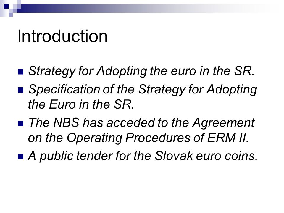 Introduction Strategy for Adopting the euro in the SR. Specification of the Strategy for Adopting the Euro in the SR. The NBS has acceded to the Agree