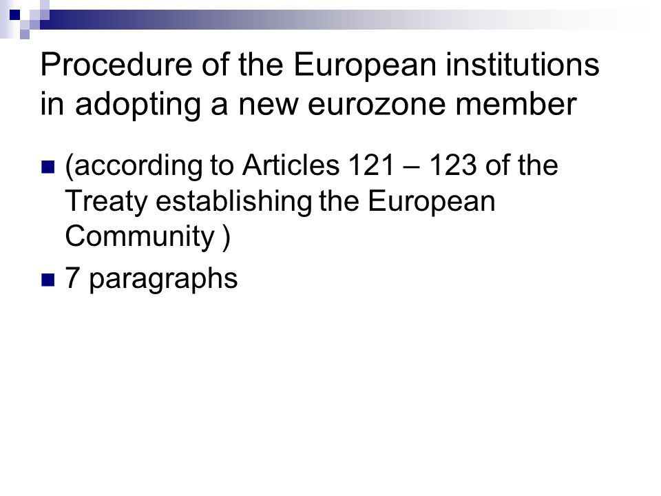 Procedure of the European institutions in adopting a new eurozone member (according to Articles 121 – 123 of the Treaty establishing the European Comm