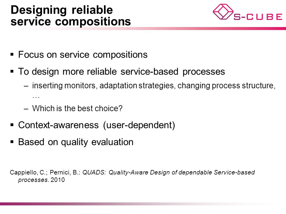 Designing reliable service compositions  Focus on service compositions  To design more reliable service-based processes –inserting monitors, adaptat