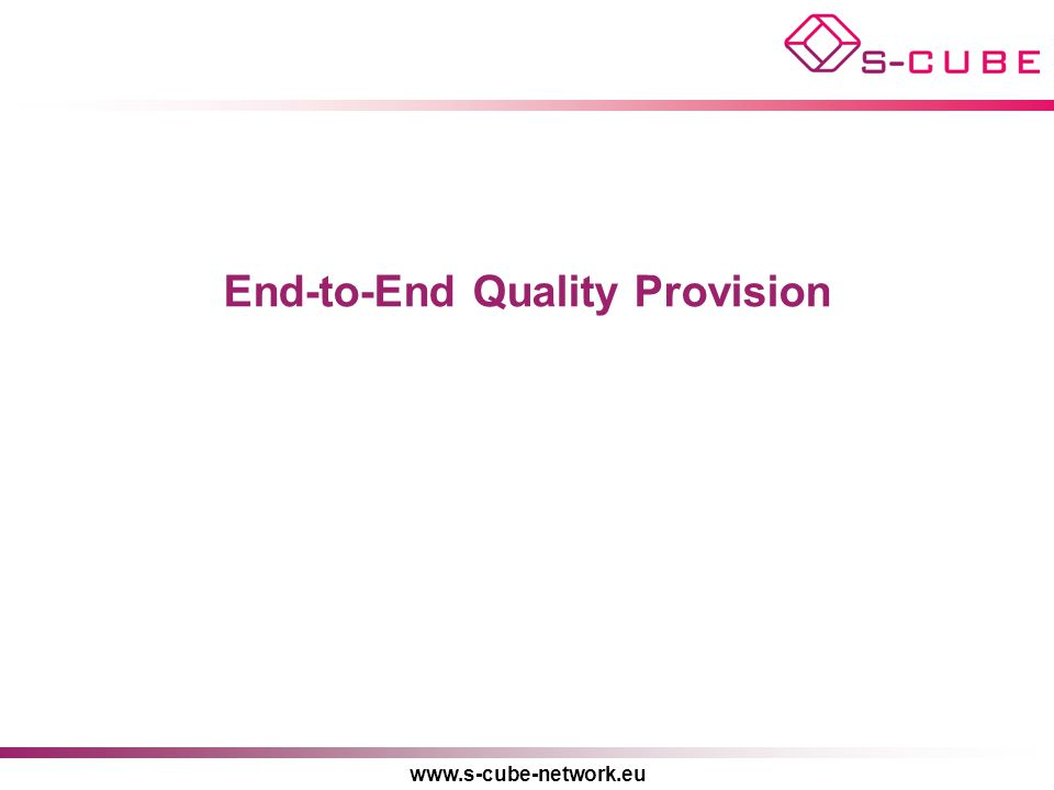 www.s-cube-network.eu End-to-End Quality Provision