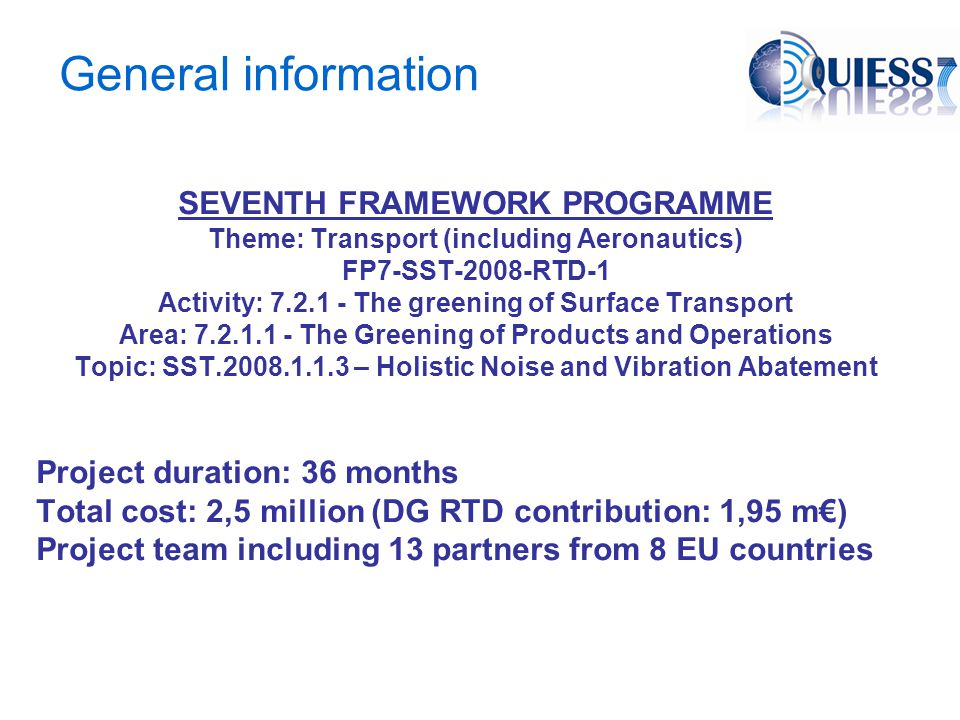 FP7 Surface Transport – European overall objectives Develop greener and smarter Surface Transport – Benefit citizens and society (mobility, safety…) – Respect the environment and natural resource Secure and develop the role of European industry in the global market Staple elements for Sustainable Mobility