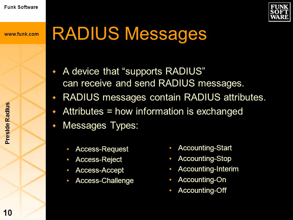"""Funk Software www.funk.com Preside Radius 10 w A device that """"supports RADIUS"""" can receive and send RADIUS messages. w RADIUS messages contain RADIUS"""