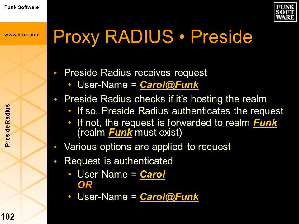 Funk Software www.funk.com Preside Radius 102 w Preside Radius receives request User-Name = Carol@Funk w Preside Radius checks if it's hosting the rea