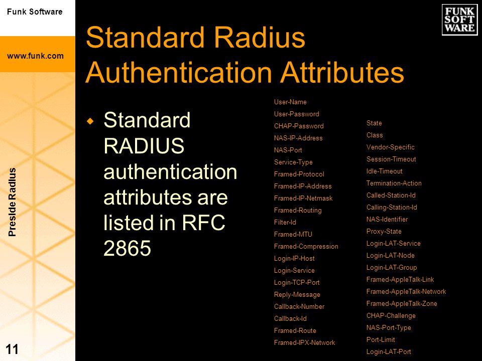 Funk Software www.funk.com Preside Radius 11 Standard Radius Authentication Attributes w Standard RADIUS authentication attributes are listed in RFC 2