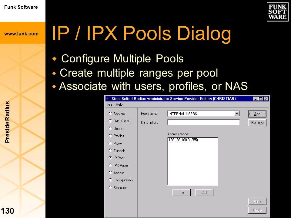 Funk Software www.funk.com Preside Radius 130 IP / IPX Pools Dialog w Configure Multiple Pools w Create multiple ranges per pool w Associate with user