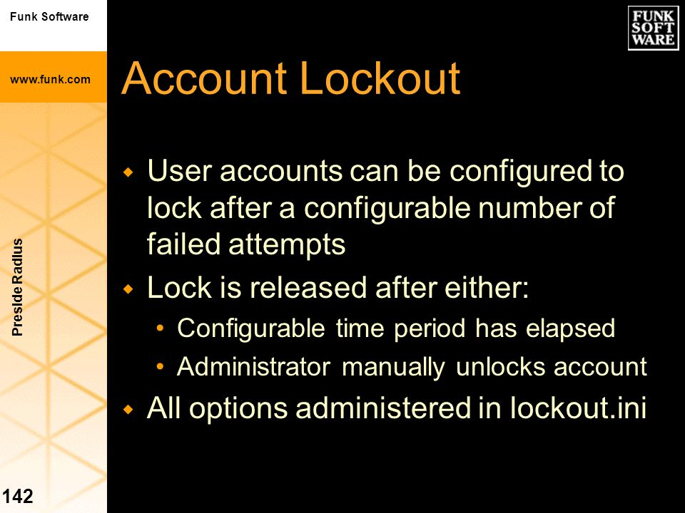 Funk Software www.funk.com Preside Radius 142 Account Lockout w User accounts can be configured to lock after a configurable number of failed attempts