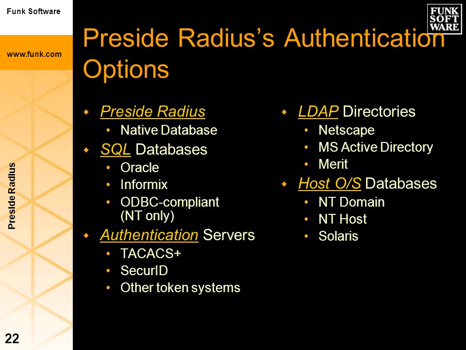 Funk Software www.funk.com Preside Radius 22 Preside Radius's Authentication Options w Preside Radius Native Database w SQL Databases Oracle Informix