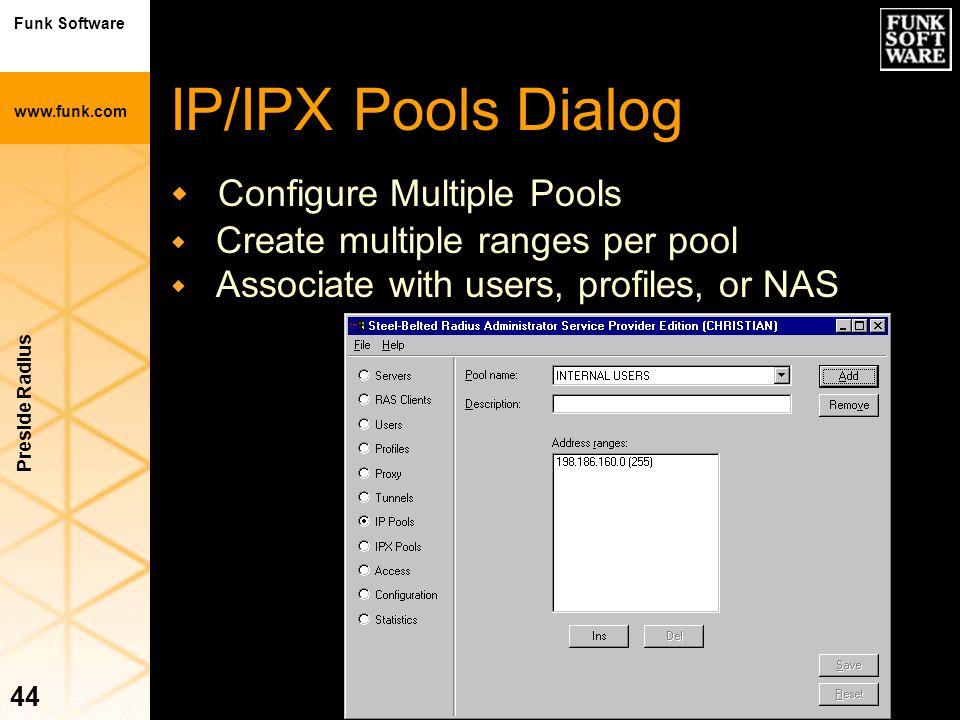 Funk Software www.funk.com Preside Radius 44 IP/IPX Pools Dialog  Configure Multiple Pools  Create multiple ranges per pool  Associate with users,