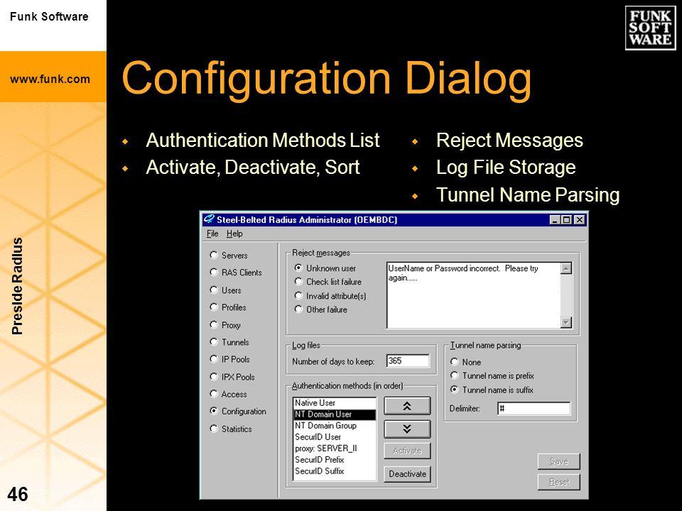 Funk Software www.funk.com Preside Radius 46 Configuration Dialog w Authentication Methods List w Activate, Deactivate, Sort w Reject Messages w Log F