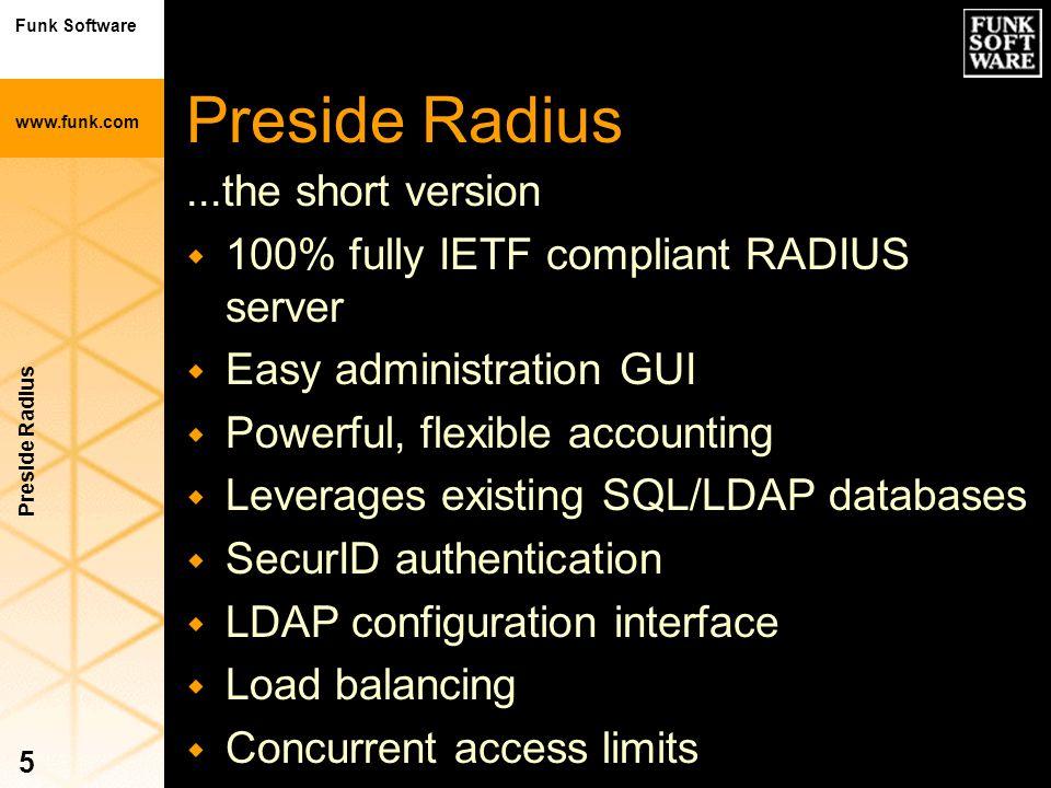 Funk Software www.funk.com Preside Radius 5...the short version w 100% fully IETF compliant RADIUS server w Easy administration GUI w Powerful, flexib