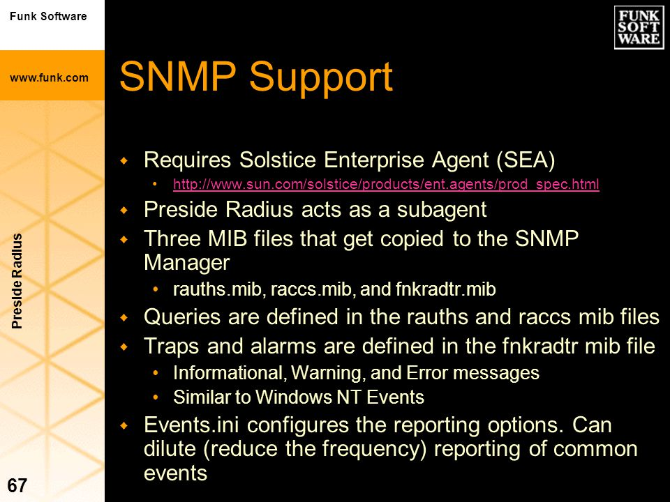 Funk Software www.funk.com Preside Radius 67 SNMP Support w Requires Solstice Enterprise Agent (SEA) http://www.sun.com/solstice/products/ent.agents/p