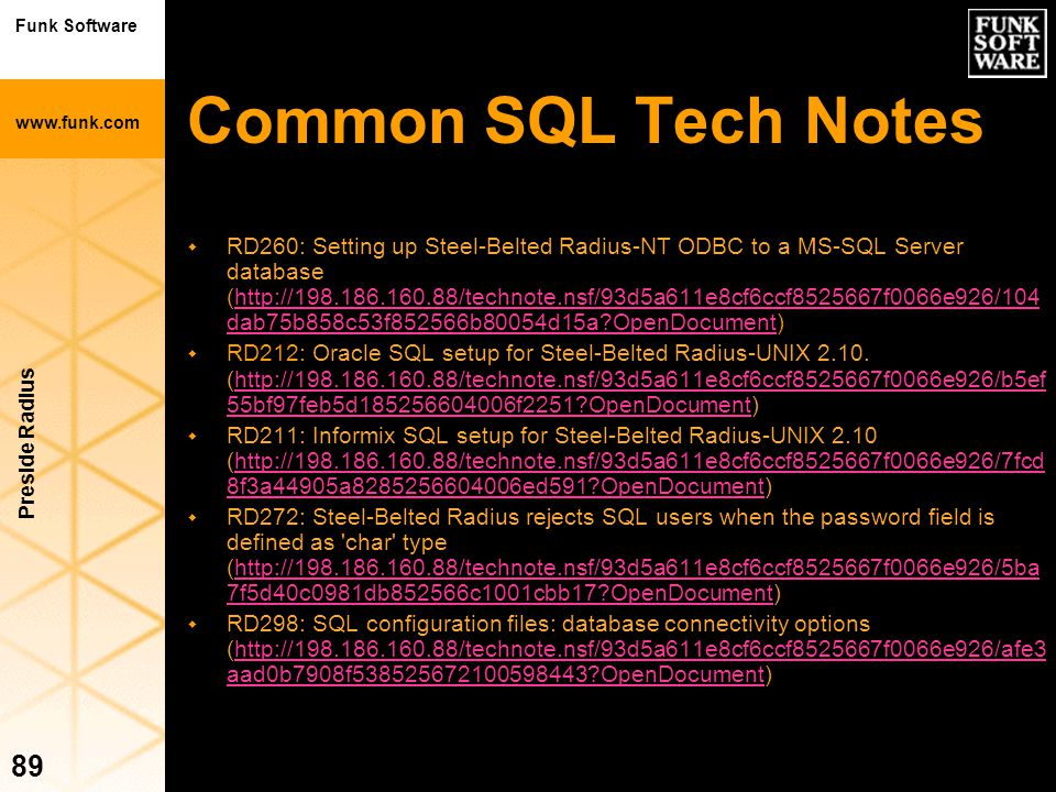 Funk Software www.funk.com Preside Radius 89 Common SQL Tech Notes w RD260: Setting up Steel-Belted Radius-NT ODBC to a MS-SQL Server database (http:/