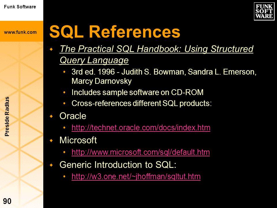 Funk Software www.funk.com Preside Radius 90 w The Practical SQL Handbook: Using Structured Query Language 3rd ed. 1996 - Judith S. Bowman, Sandra L.