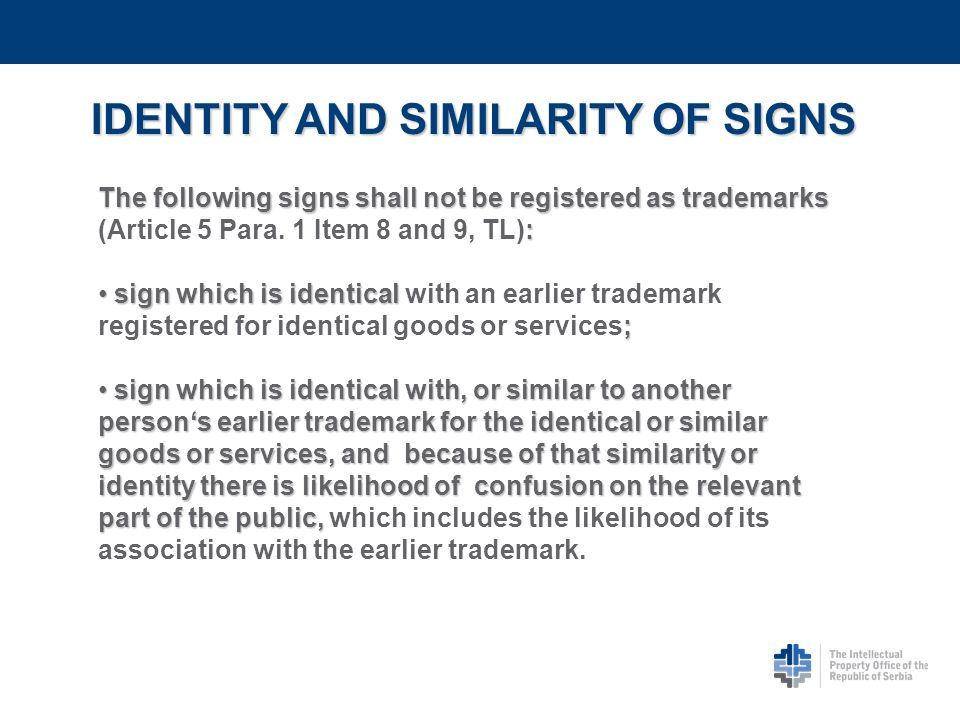 IDENTITY AND SIMILARITY OF SIGNS The following signs shall not be registered as trademarks : The following signs shall not be registered as trademarks
