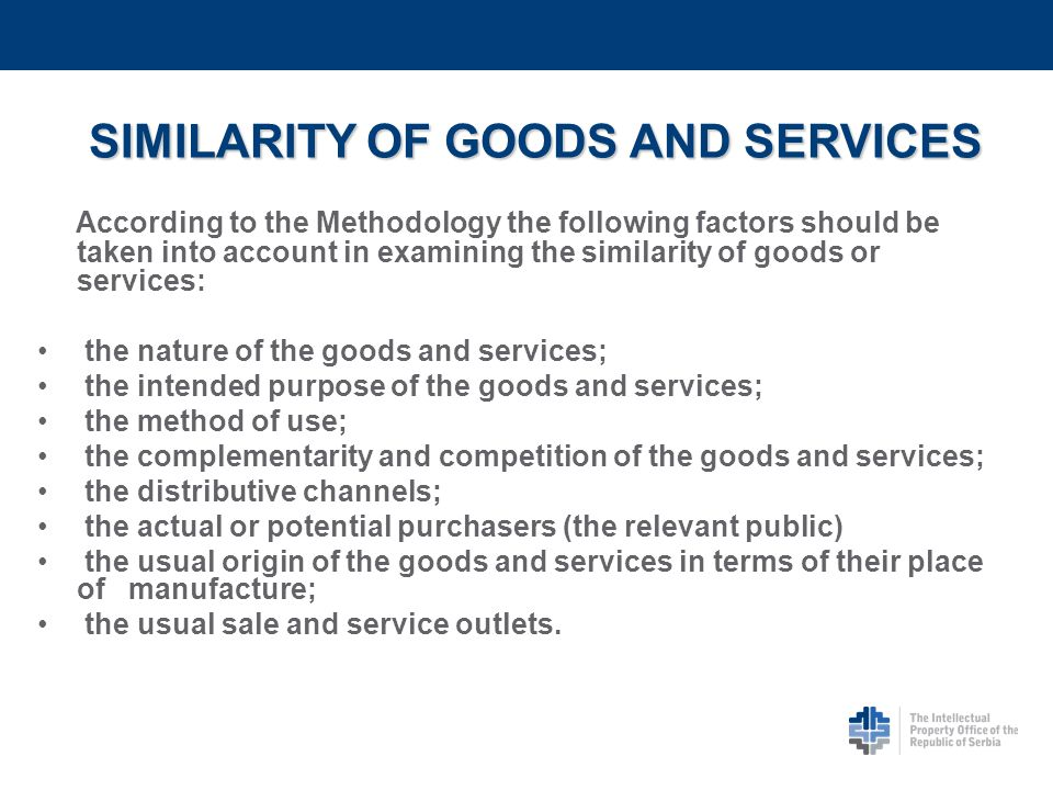 According to the Methodology the following factors should be taken into account in examining the similarity of goods or services: the nature of the go