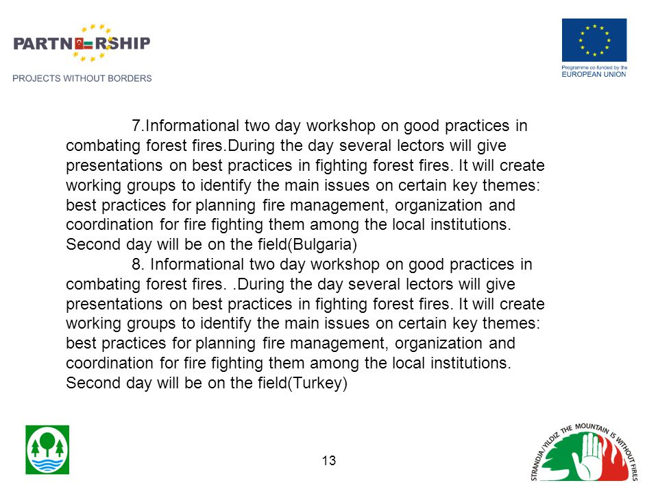 7.Informational two day workshop on good practices in combating forest fires.During the day several lectors will give presentations on best practices in fighting forest fires.