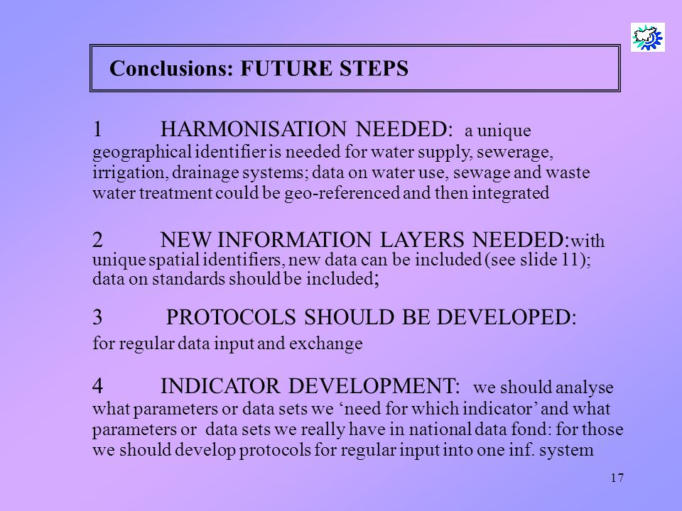 17 Conclusions: FUTURE STEPS 1HARMONISATION NEEDED: a unique geographical identifier is needed for water supply, sewerage, irrigation, drainage system