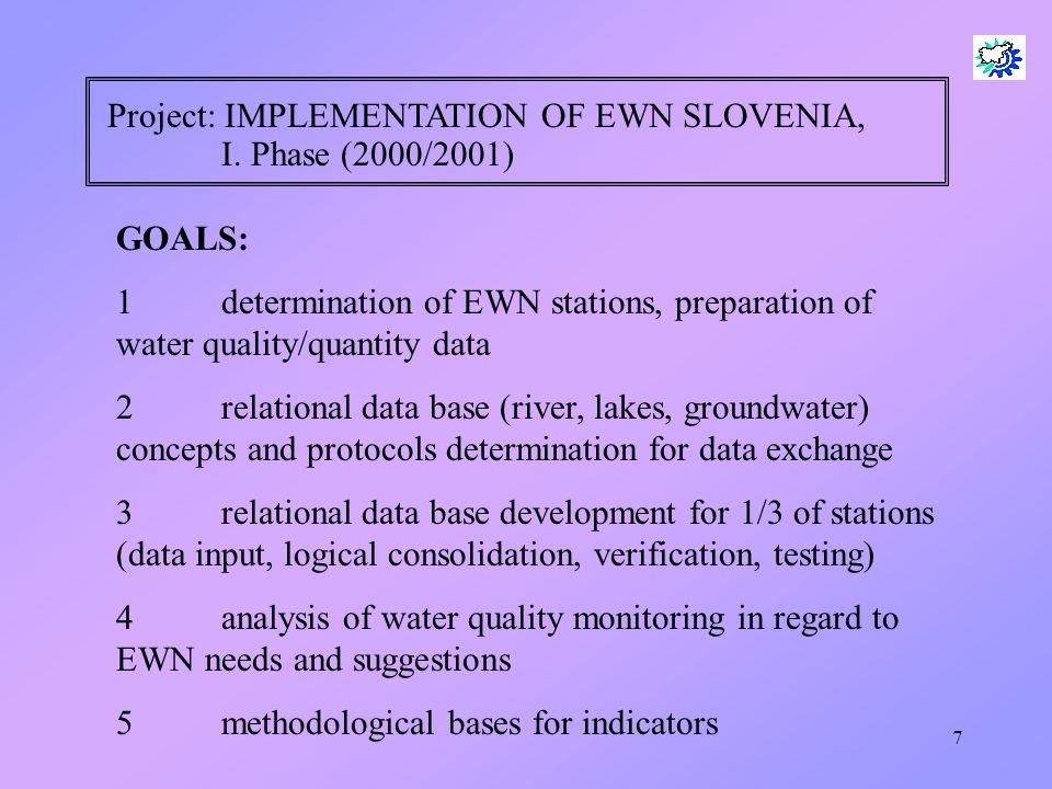 7 Project: IMPLEMENTATION OF EWN SLOVENIA, I. Phase (2000/2001) GOALS: 1determination of EWN stations, preparation of water quality/quantity data 2rel