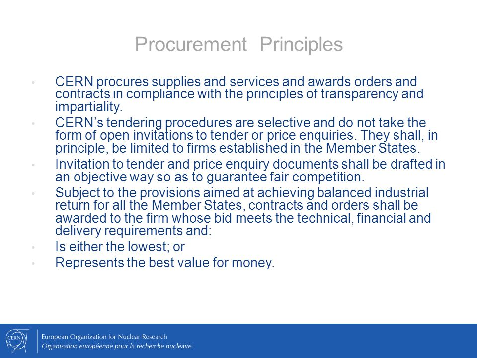 CERN procures supplies and services and awards orders and contracts in compliance with the principles of transparency and impartiality. CERN's tenderi