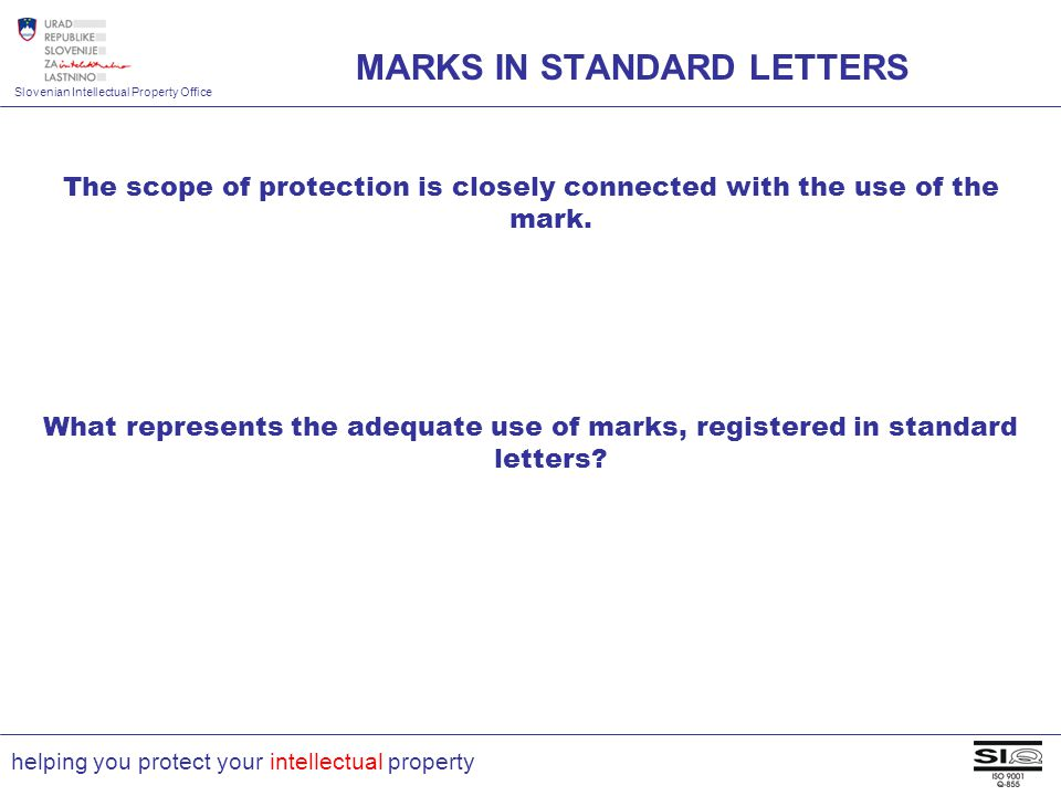 Slovenian Intellectual Property Office helping you protect your intellectual property MARKS IN STANDARD LETTERS The scope of protection is closely connected with the use of the mark.