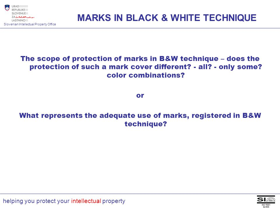 Slovenian Intellectual Property Office helping you protect your intellectual property The scope of protection of marks in B&W technique – does the pro