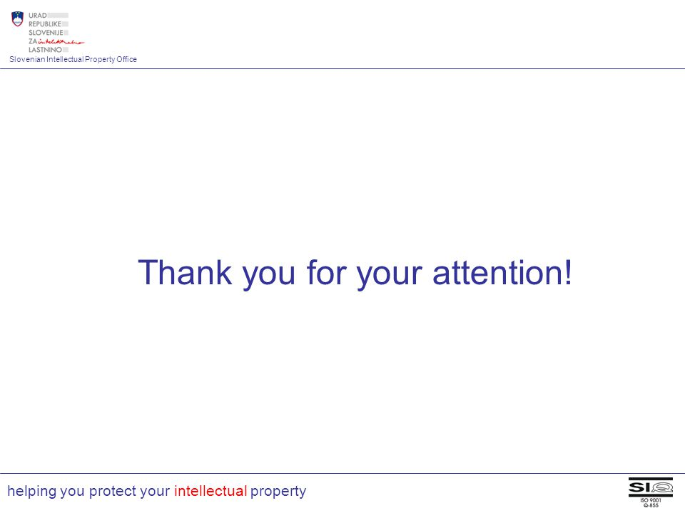 Slovenian Intellectual Property Office helping you protect your intellectual property Thank you for your attention!