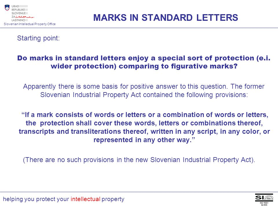 Slovenian Intellectual Property Office helping you protect your intellectual property MARKS IN STANDARD LETTERS Starting point: Do marks in standard letters enjoy a special sort of protection (e.i.