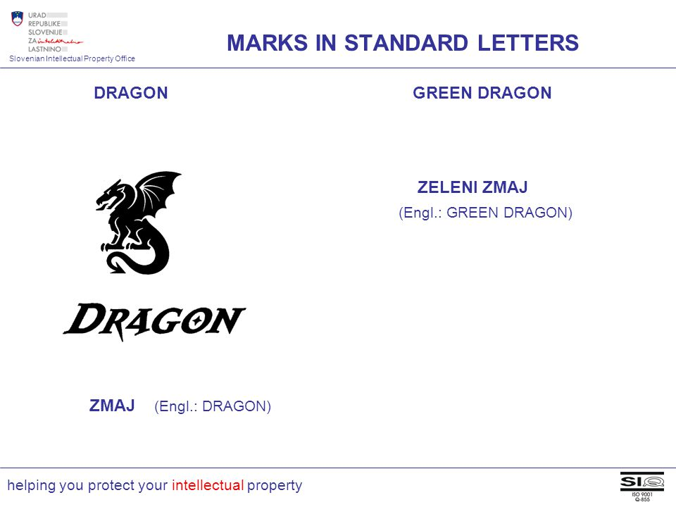 Slovenian Intellectual Property Office helping you protect your intellectual property DRAGON GREEN DRAGON ZELENI ZMAJ (Engl.: GREEN DRAGON) MARKS IN STANDARD LETTERS ZMAJ (Engl.: DRAGON)