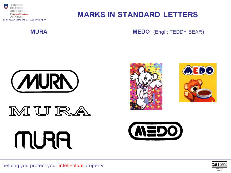 Slovenian Intellectual Property Office helping you protect your intellectual property MURA MEDO (Engl.: TEDDY BEAR ) MARKS IN STANDARD LETTERS
