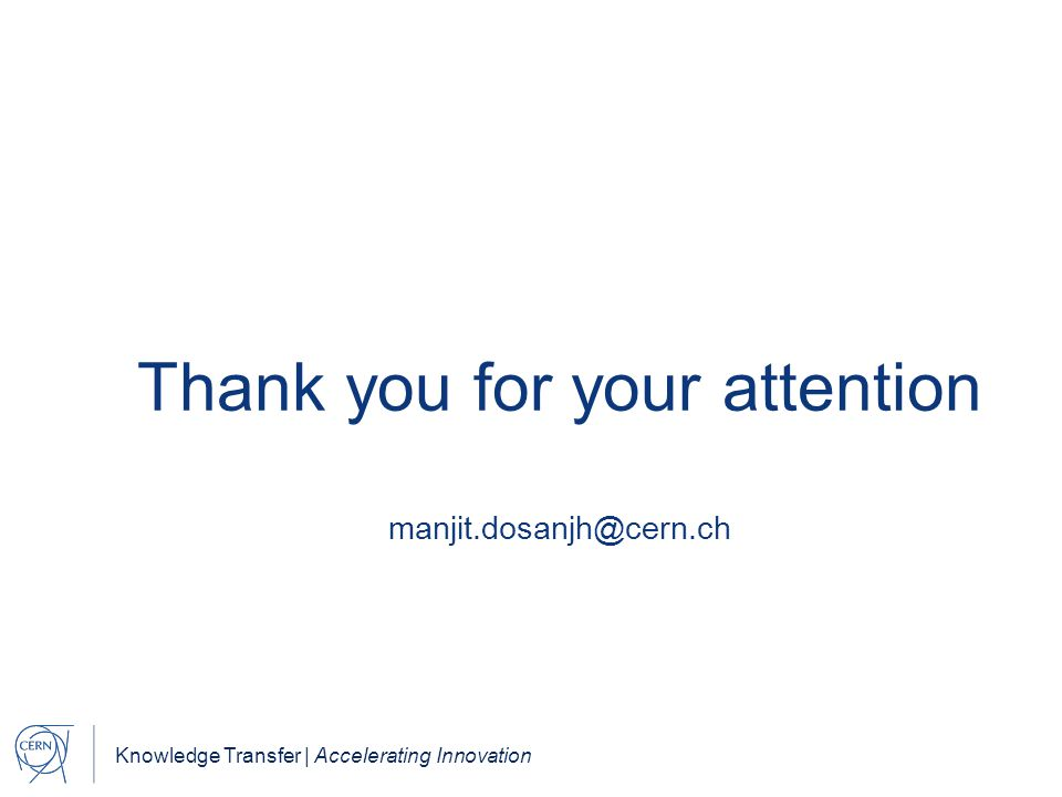 Knowledge Transfer | Accelerating Innovation Thank you for your attention manjit.dosanjh@cern.ch