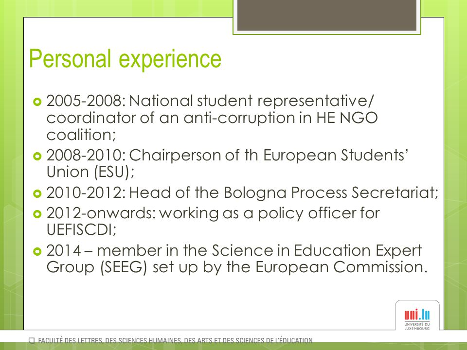 Personal experience  2005-2008: National student representative/ coordinator of an anti-corruption in HE NGO coalition;  2008-2010: Chairperson of t