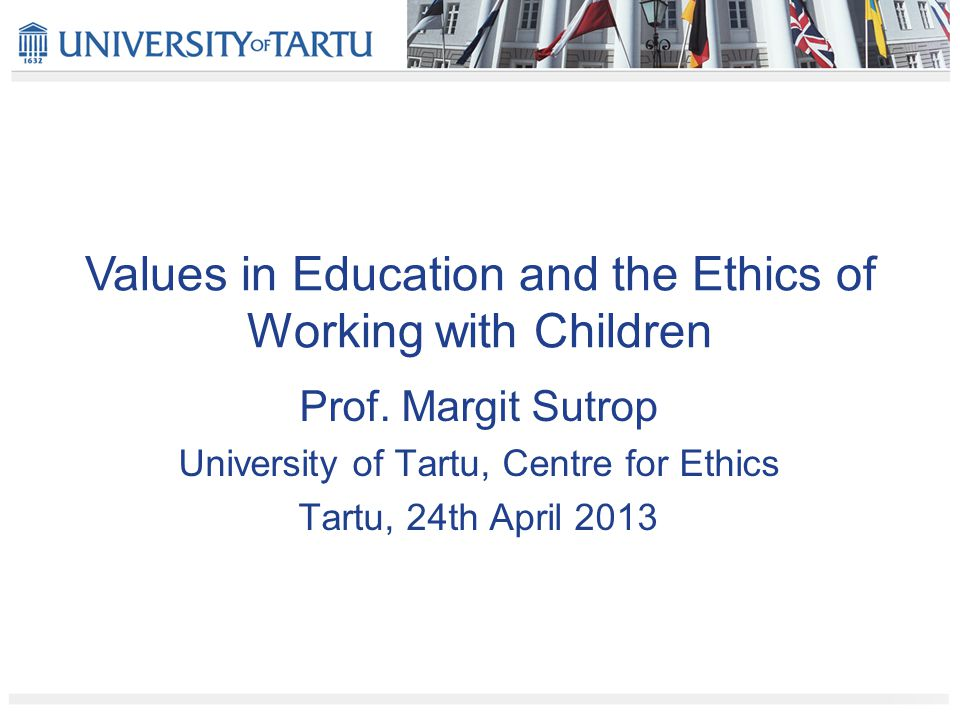 Values in Education and the Ethics of Working with Children Prof.