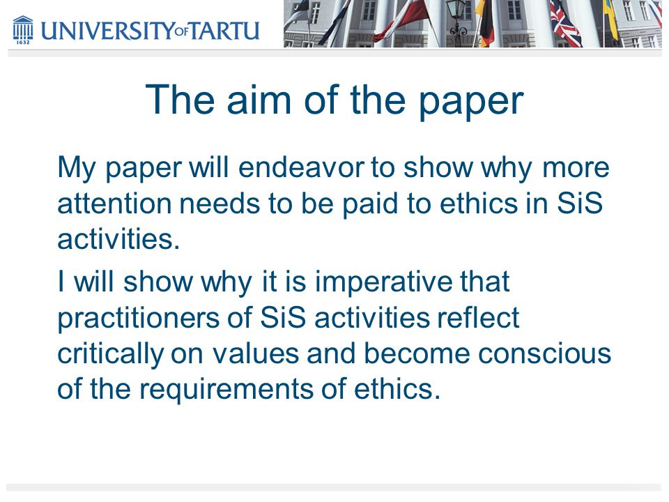 The aim of the paper My paper will endeavor to show why more attention needs to be paid to ethics in SiS activities.