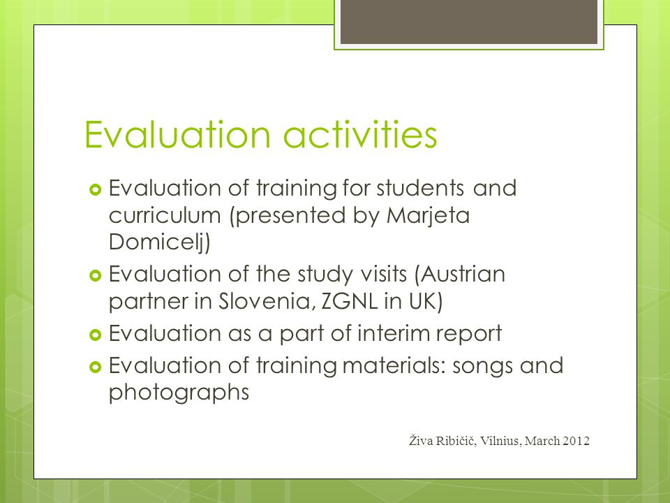 Evaluation activities  Evaluation of training for students and curriculum (presented by Marjeta Domicelj)  Evaluation of the study visits (Austrian