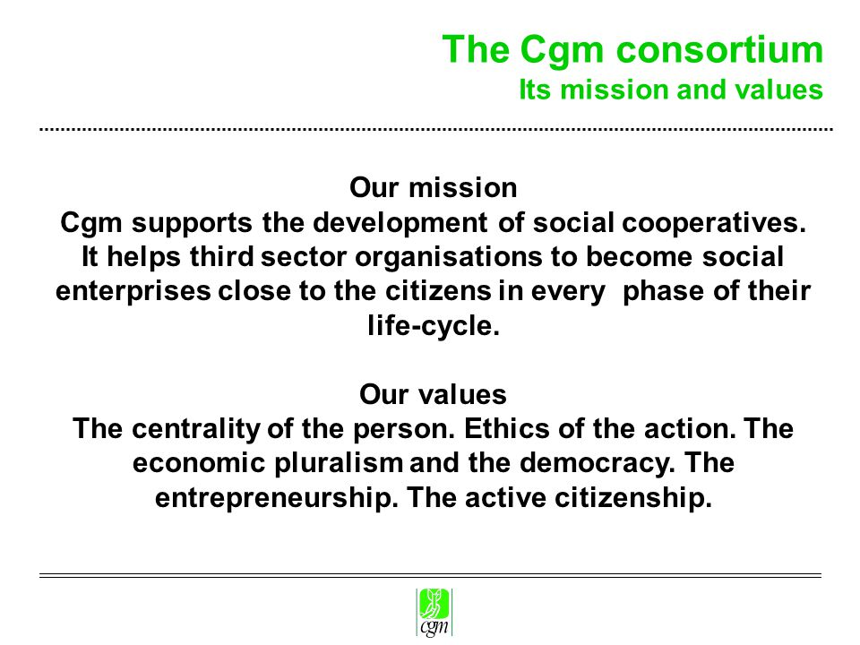 The Cgm consortium Its mission and values Our mission Cgm supports the development of social cooperatives.