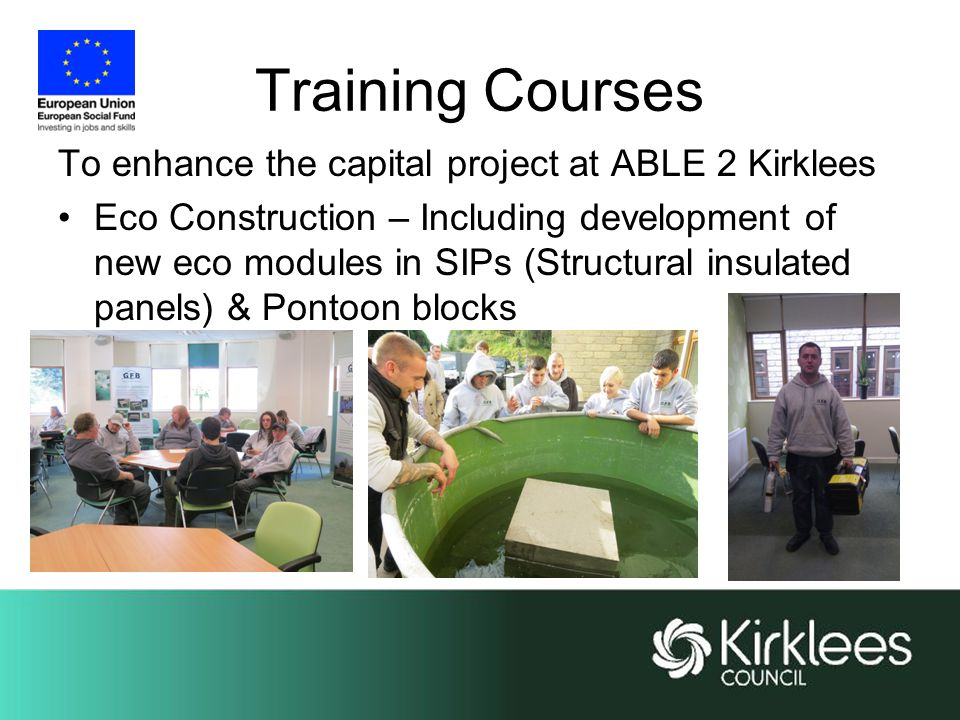 Training Courses To enhance the capital project at ABLE 2 Kirklees Eco Construction – Including development of new eco modules in SIPs (Structural insulated panels) & Pontoon blocks