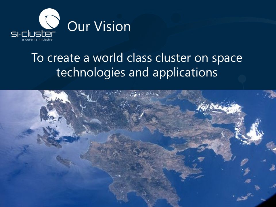Our Vision To create a world class cluster on space technologies and applications