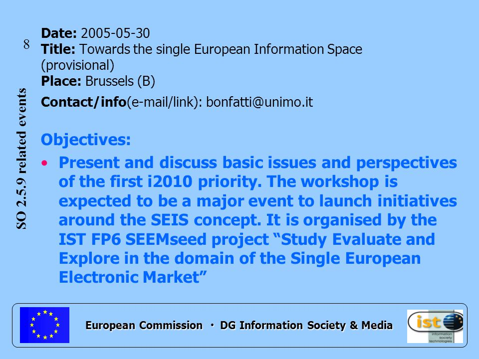 European Commission DG Information Society & Media Objectives: Present and discuss basic issues and perspectives of the first i2010 priority.