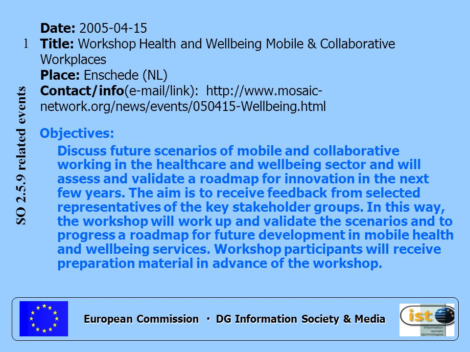 European Commission DG Information Society & Media Objectives: Discuss future scenarios of mobile and collaborative working in the healthcare and wellbeing sector and will assess and validate a roadmap for innovation in the next few years.