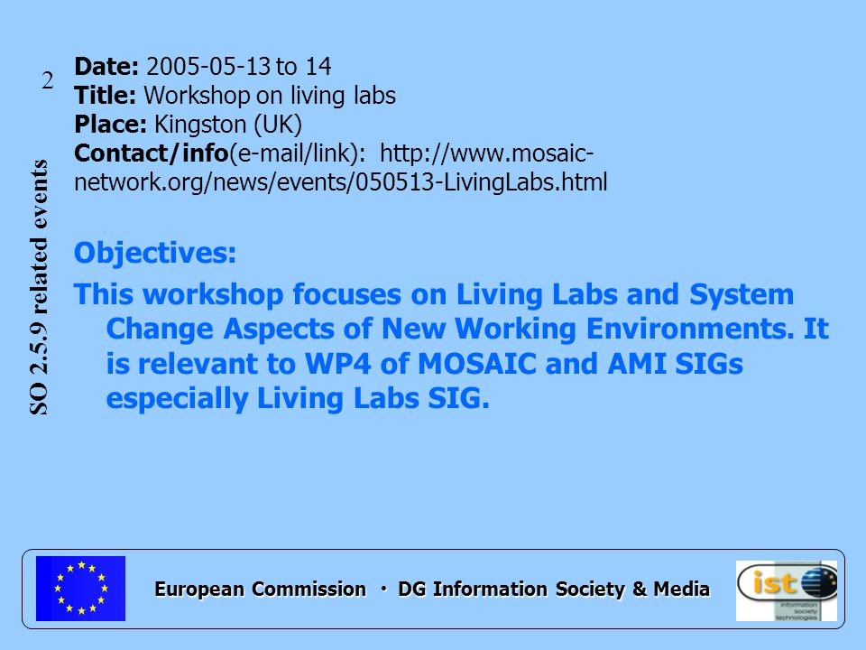 European Commission DG Information Society & Media Objectives: This workshop focuses on Living Labs and System Change Aspects of New Working Environments.