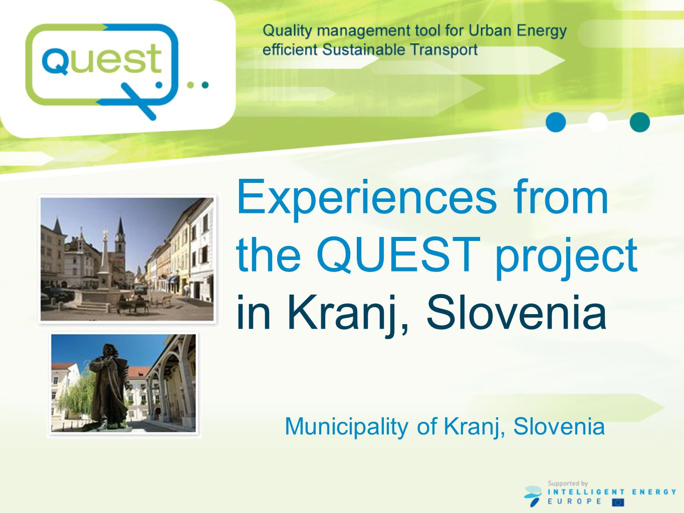 Experiences from the QUEST project in Kranj, Slovenia Municipality of Kranj, Slovenia