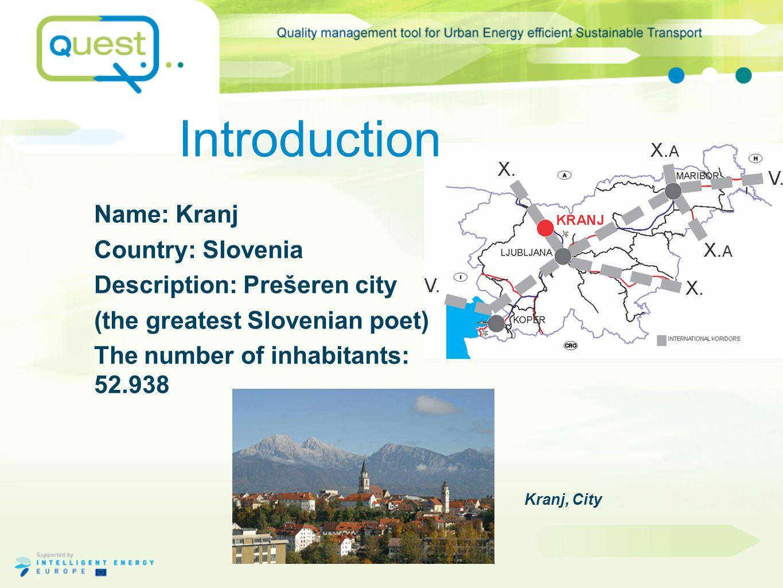 Introduction Name: Kranj Country: Slovenia Description: Prešeren city (the greatest Slovenian poet) The number of inhabitants: 52.938 Kranj, City