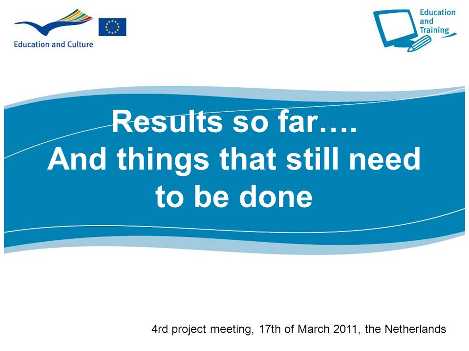 Results so far…. And things that still need to be done 4rd project meeting, 17th of March 2011, the Netherlands